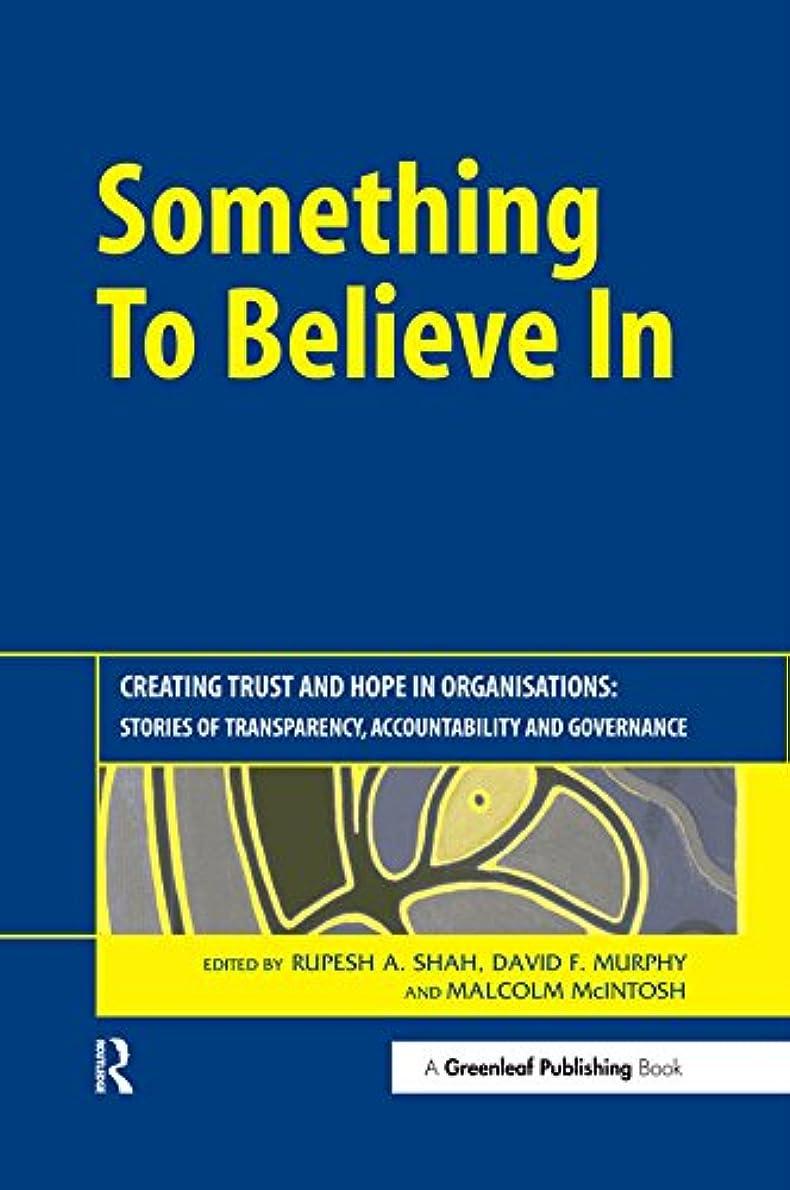 補正子供時代ファランクスSomething to Believe In: Creating Trust and Hope in Organisations: Stories of Transparency, Accountability and Governance (English Edition)