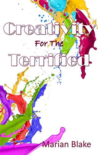 Creativity for the Terrified: Even if You Can't Draw a Stick Figure (English Edition)
