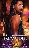 His Fire Maiden: A Qurilixen World Novel (Space Lords)