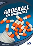 Adderall: Affecting Lives (Affecting Lives: Drugs and Addiction)