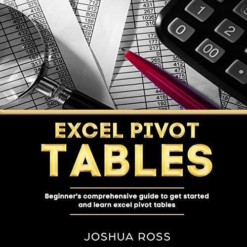 Excel Pivot Tables: Beginner's Comprehensive Guide to Get Started and Learn Excel Pivot Tables                   By:                                                                                                                                 Joshua Ross                               Narrated by:                                                                                                                                 Dave Wright                      Length: 3 hrs and 22 mins     25 ratings     Overall 5.0