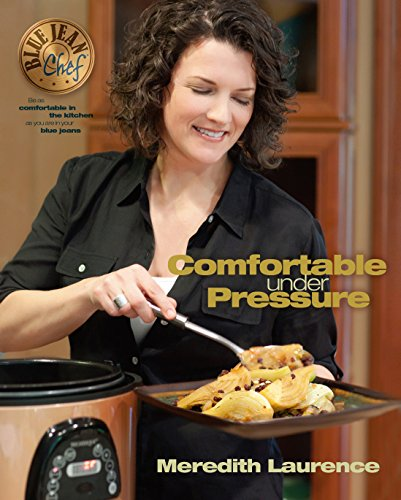 Comfortable Under Pressure: Pressure Cooker Meals, Instant Pot ™ Recipes, Tips, and Explanations: Pressure Cooker Meals: Instant Pot ™ Recipes, Tips, and Explanations (The Blue Jean Chef Book 2)