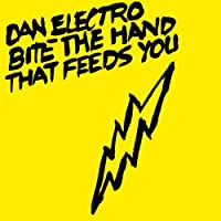 Bite The Hand That Feeds You by Dan Electro (2008-04-03)