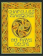 Chapelles magiques du pays celte de Georges Prat
