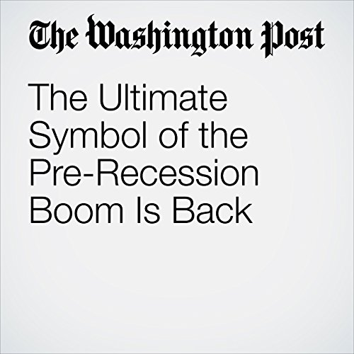 The Ultimate Symbol of the Pre-Recession Boom Is Back copertina