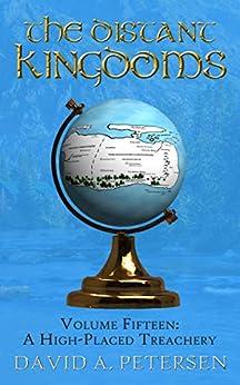 [David A. Petersen]のA High-Placed Treachery (The Distant Kingdoms Book 15) (English Edition)