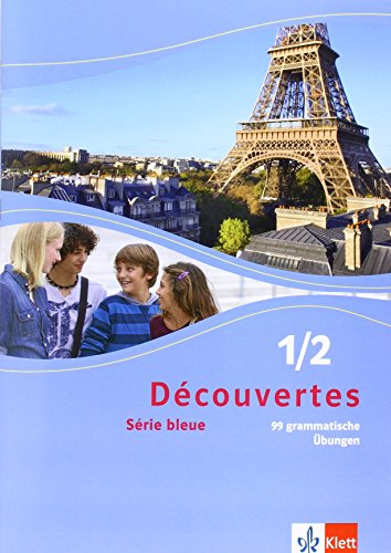 Découvertes 1/2. Série bleue: 99 grammatische Übungen für Klassen 7 und 8 1./2. Lernjahr (Découvertes. Série bleue (ab Klasse 7). Ausgabe ab 2012)