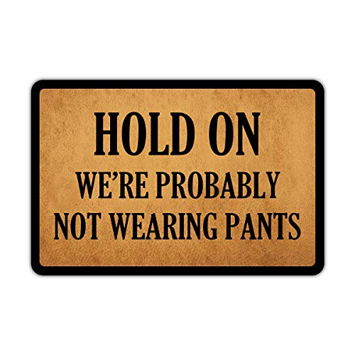 Front Door Mat Welcome Mat Hold On We're Probably Not Wearing Pants Rubber Non Slip Backing Funny...