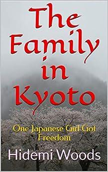 [Hidemi Woods, Takashi Tamaki]のThe Family in Kyoto: One Japanese Girl Got Freedom (English Edition)