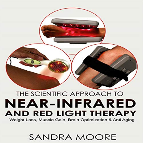 The Scientific Approach to Near-Infrared and Red Light Therapy audiobook cover art