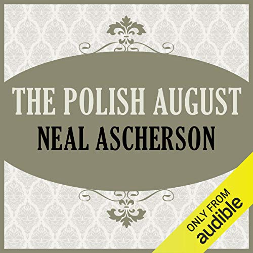 The Polish August                   By:                                                                                                                                 Neal Ascherson                               Narrated by:                                                                                                                                 Steven Hoye                      Length: 14 hrs and 37 mins     Not rated yet     Overall 0.0