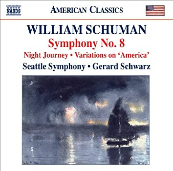 Schuman, W.: Symphony No. 8 / Night Journey / Ives, C.: Variations on America (orch. W. Schuman)