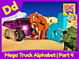 Mega Truck Alphabet Part 4 - Learn About the Letter D