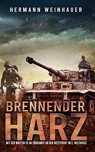 Brennender Harz: Mit der Waffen-SS im Endkampf an der Westfront im 2. Weltkrieg (Hermann Weinhauer - Bücher gegen den Zeitgeist)