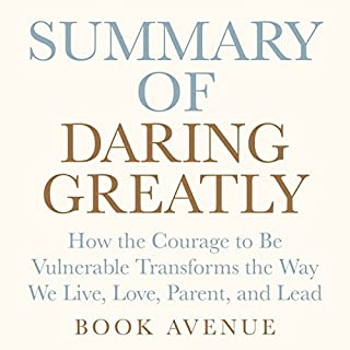 Summary of Daring Greatly: How the Courage to Be Vulnerable Transforms the Way We Live, Love, Parent, and Lead: by Brené Brown audiobook cover art
