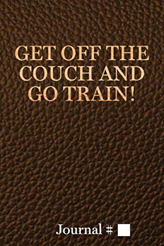 Get off the Couch and Go Train!: Medium, Brown, Lined Journal with Prompts. 60 Sessions. (Brazilian Jiu Jitsu Journals and Planners, Band 1149)