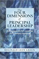 Four Dimensions of Principal Leadership, The: A Framework for Leading 21st Century Schools