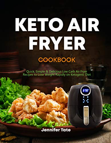 Keto Air Fryer Cookbook: Quick, Simple and Delicious Low-Carb Air Fryer Recipes to Lose Weight Rapidly on the Ketogenic Diet (Keto Cookbook Book 5)