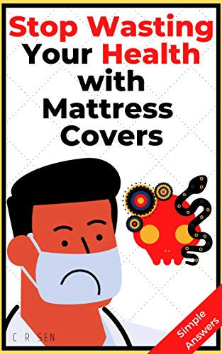Stop wasting Your Health with Mattress Covers: The Hidden Dangers that Cause Disease. And the simple way Prevent and Reverse Disease. (English Edition)