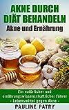 Akne durch Diät behandeln - Akne und Ernährung: Ein natürlicher und ernährungswissenschaftlicher Führer   Lebensmittel gegen Akne (German Edition)