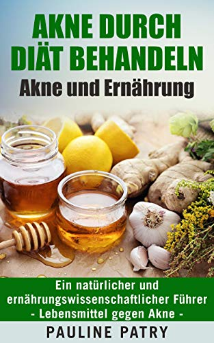 Akne durch Diät behandeln - Akne und Ernährung: Ein natürlicher und...