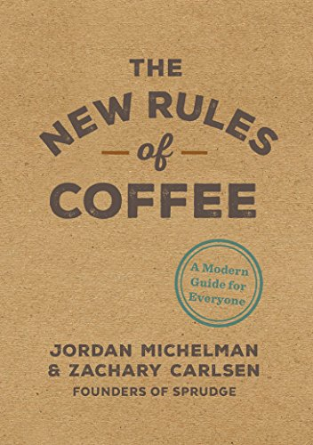 The New Rules of Coffee: A Modern Guide for Everyone (TEN SPEED PRESS)
