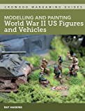 Modelling and Painting WWII US Figures and Vehicles (Crowood Wargaming Guides)