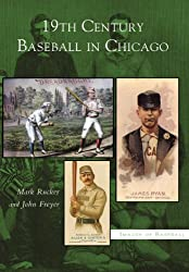 Image: 19th Century Baseball in Chicago (Images of Baseball) | Kindle Edition | by Mark Rucker (Author), John Freyer (Author). Publisher: Arcadia Publishing (November 24, 2003)