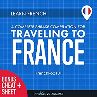 Learn French     A Complete Phrase Compilation for Traveling to France              By:                                                                                                                                 Innovative Language Learning LLC                               Narrated by:                                                                                                                                 FrenchPod101.com                      Length: 7 hrs and 25 mins     Not rated yet     Overall 0.0