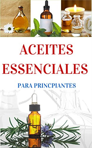 Aromaterapia: y Aceites Esenciales para principiantes - Una Breve introducción (Aromaterapia y Aceites Esenciales nº 1)