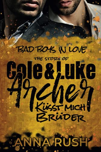 The Story of Cole & Luke Archer - Küsst mich Brüder (Bad Boys in love, Band 4)