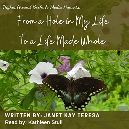 From a Hole in My Life to a Life Made Whole Audiobook By Janet Kay Teresa cover art