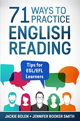 71 Ways to Practice English Reading: Tips for ESL/EFL Learners Who Want to Improve their English...