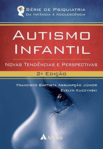 Autismo Infantil - Novas Tendências e Perspectivas - 2ª Edição (Série de Psiquiatria da Infância à Adolescência)