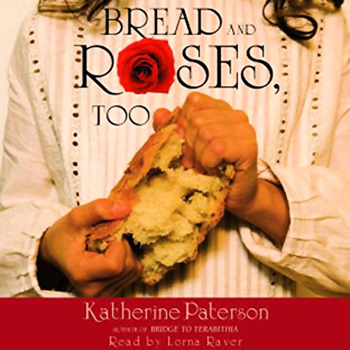 Bread and Roses, Too                   By:                                                                                                                                 Katherine Paterson                               Narrated by:                                                                                                                                 Lorna Raver                      Length: 6 hrs and 49 mins     28 ratings     Overall 4.3