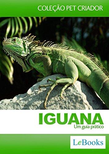 Iguana: Um Guia prático (Coleção Pet Criador) (Portuguese Edition)