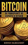 Bitcoin: Da principiante ad esperto di Bitcoin (bitcoin, Blockchain, cryptocurrency trading,...