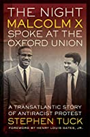 The Night Malcolm X Spoke at the Oxford Union: A Transatlantic Story of Antiracist Protest (George Gund Foundation Imprint in African American Studies)