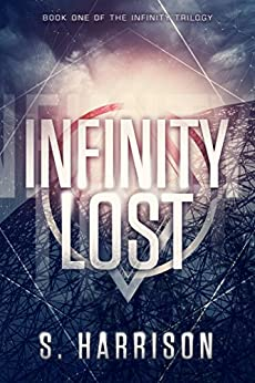 Infinity Lost (The Infinity Trilogy Book 1) by [S. Harrison]