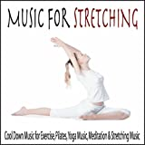 Music for Stretching: Cool Down Music for Exercise, Pilates, Yoga Music, Meditation & Stretching Music