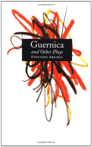 Guernica and Other Plays: The Labyrinth; The Tricycle; Picnic on the Battlefield; And They Put Handcuffs on the Flowers; The Architect and the Emperor of Assyria; Garden of Delights