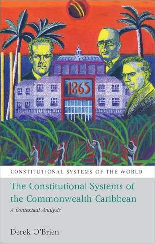 The Constitutional Systems of the Commonwealth Caribbean: A Contextual Analysis (Constitutional Systems of the World)
