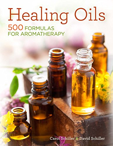 Healing Oils: 500 Formulas for Aromatherapy