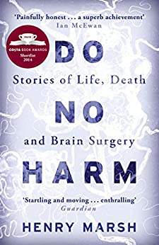 Do No Harm: Stories of Life, Death and Brain Surgery by [Henry Marsh]
