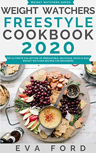 Weight Watchers Freestyle Cookbook 2020: The Ultimate Collection Of Irresistible, Delicious, Quick & Easy Weight Watcher Recipes For Beginners (Weight Watchers For Beginners 1) (English Edition)