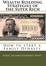 Wealth Building Strategies of the Super Rich: How to start a Family Dynasty by Lionel