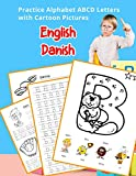 English Danish Practice Alphabet ABCD letters with Cartoon Pictures: Øv dansk alfabet bogstaver med Cartoon Pictures (English Alphabets A-Z Handwriting & Coloring Vocabulary Flashcards Worksheets)