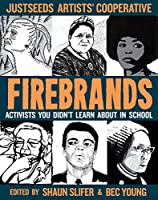 Firebrands: Portraits of Activists You Never Learned About in School (Real Heroes)