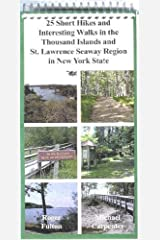 25 Short Hikes and Interesting Walks in the Thousand Islands and St. Lawrence Seaway Region in New Y Spiral-bound