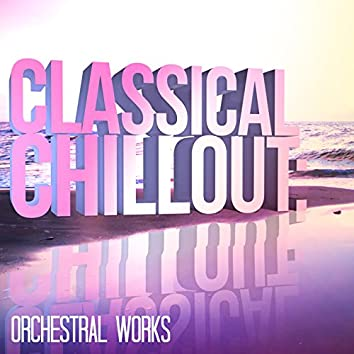 Classical Chillout: Orchestral Works
